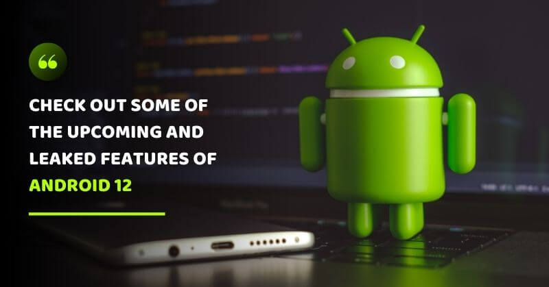 Android 12 Upcoming Features