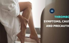 Thrombosis symptoms, causes and precautions